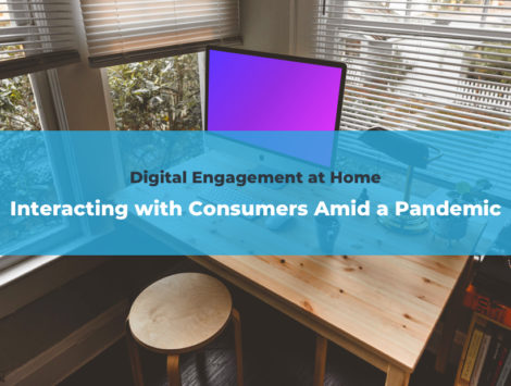 Digital Engagement - Interacting with Consumers During a Pandemic